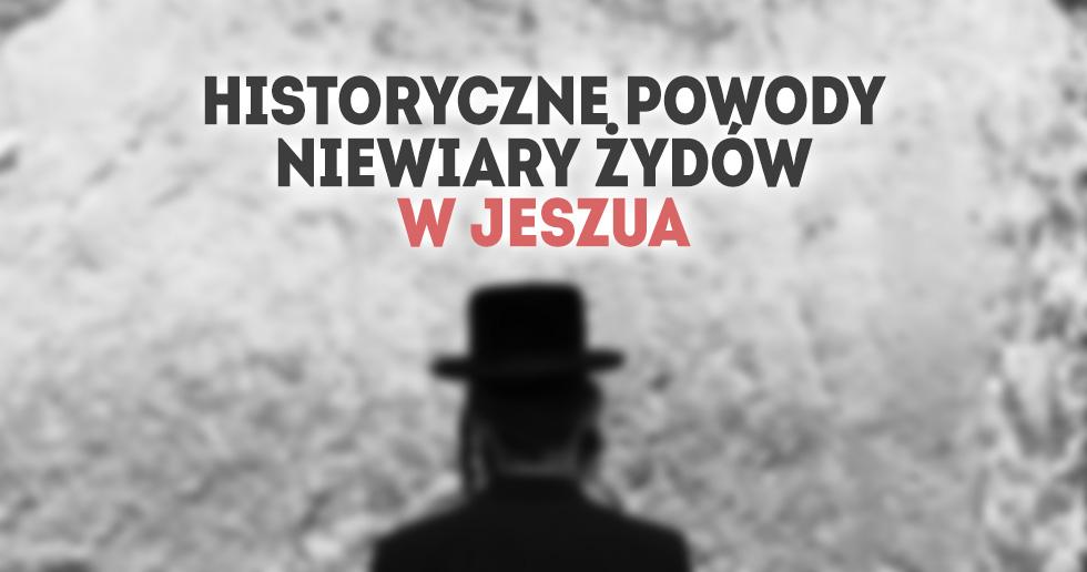Historyczne powody niewiary Żydów w Jeszua