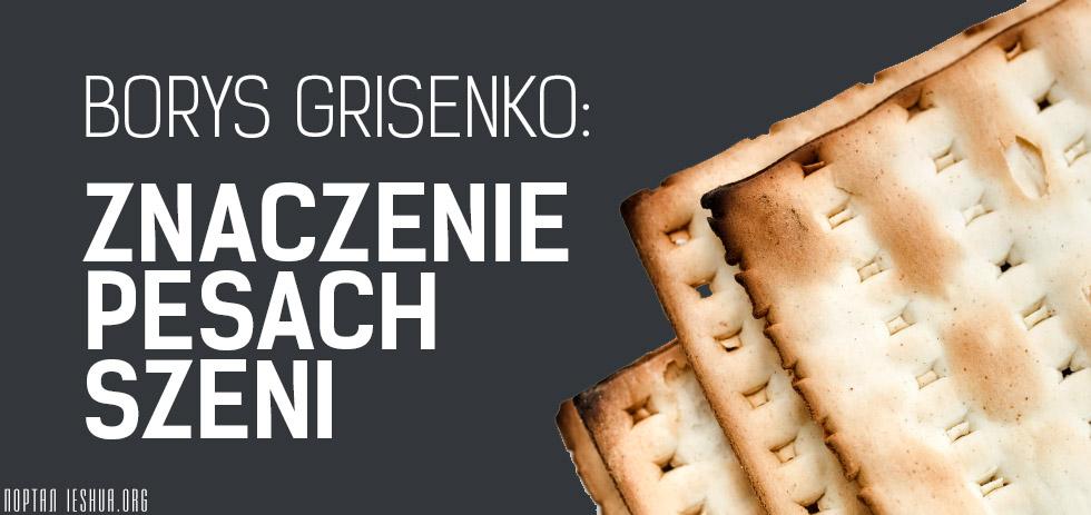 Borys Grisenko: Znaczenie Pesach Szeni