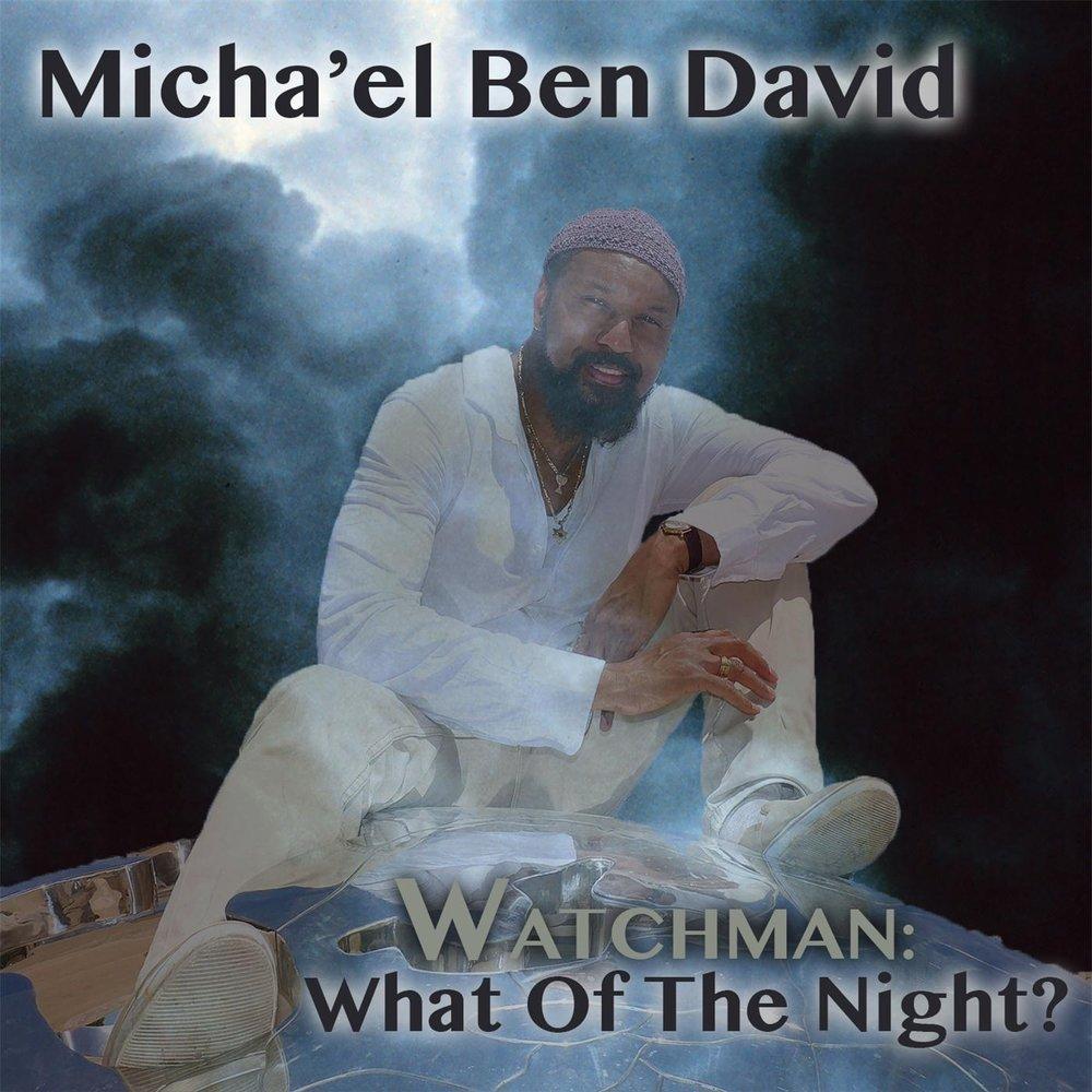Micha'el Ben David - Watchman: What of the Night? (2015)