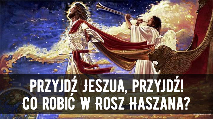 Przyjdź Jeszua, przyjdź! Co robić w Rosz Haszana?