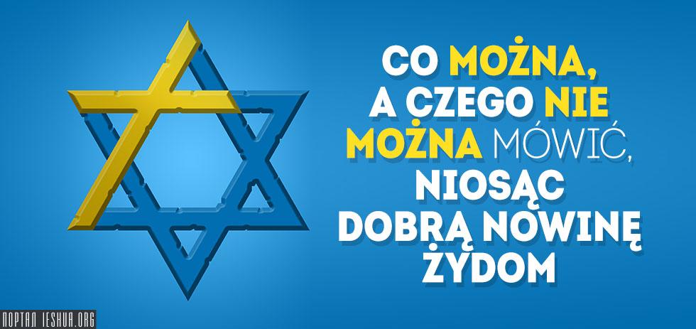 Co można, a czego nie można mówić, niosąc Dobrą Nowinę Żydom