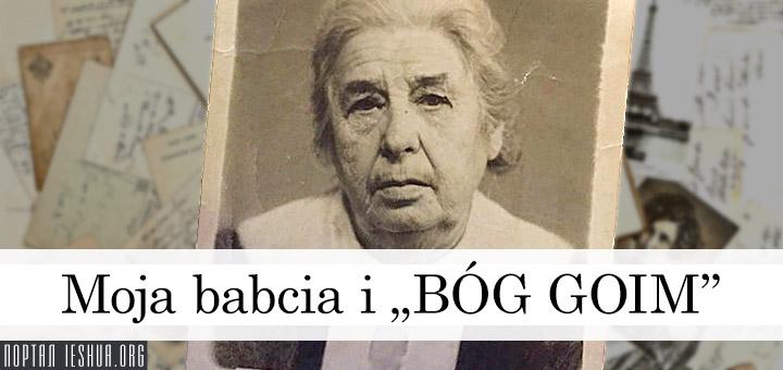 """Moja babcia i """"BÓG GOIM"""""""