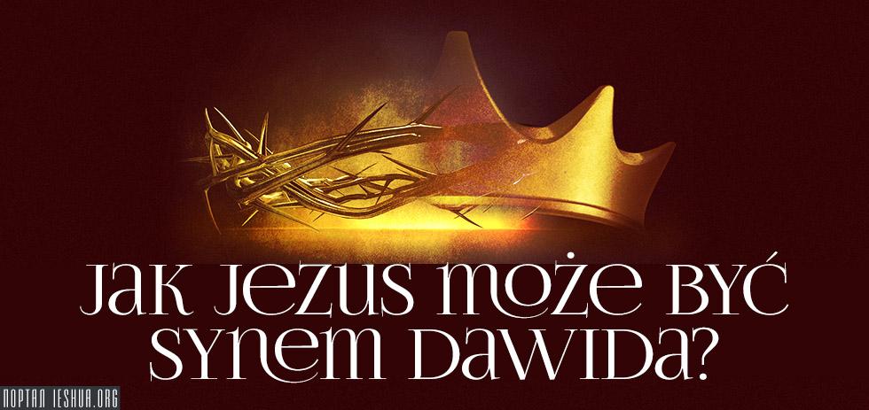 Jak Jezus może być synem Dawida?