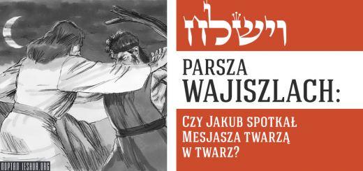 Parsza Wajiszlach: Czy Jakub spotkał Mesjasza twarzą w twarz?