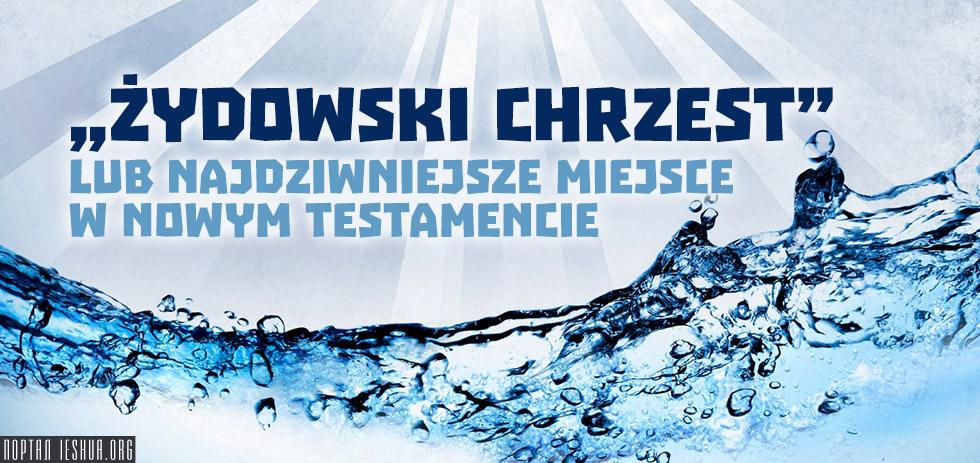 """""""Żydowski chrzest"""" lub najdziwniejsze miejsce w Nowym Testamencie"""