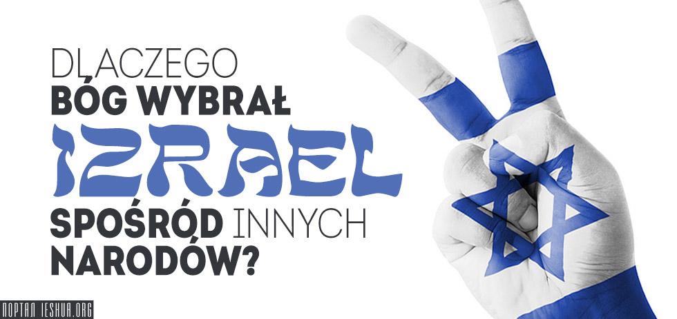 Dlaczego Bóg wybrał Izrael spośród innych narodów?