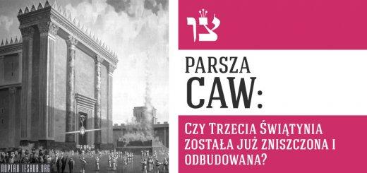 Parsza Caw: Czy Trzecia Świątynia została już zniszczona i odbudowana?