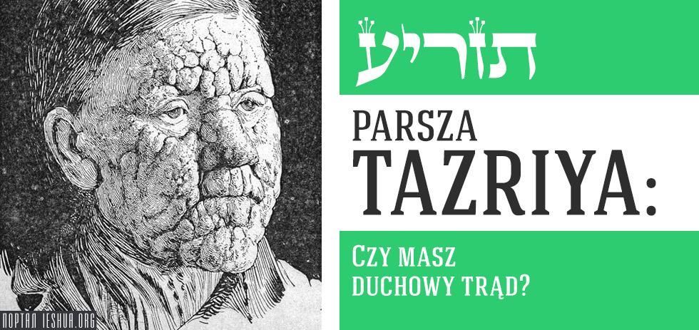 Parsza Tazria: Czy masz duchowy trąd?