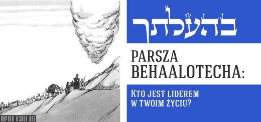 Parsza Behaalotecha: Kto jest liderem w twoim życiu?