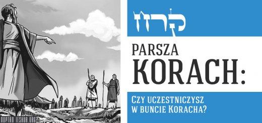 Parsza Korach: Czy uczestniczysz w buncie Koracha?