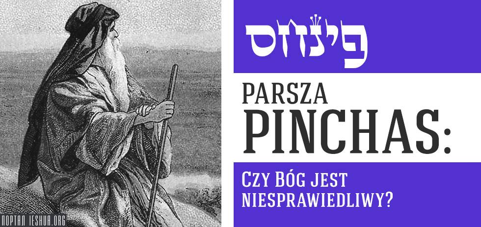 Parsza Pinchas: Czy Bóg jest niesprawiedliwy?