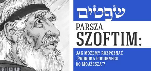 """Parsza Szoftim: Jak możemy rozpoznać """"Proroka podobnego do Mojżesza""""?"""