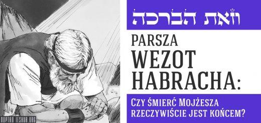 Parsza Wezot Habracha: Czy śmierć Mojżesza rzeczywiście jest końcem?