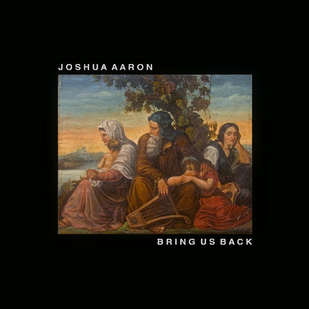 Joshua Aaron - Bring Us Back (2018)