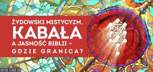 Żydowski mistycyzm, Kabała a jasność Biblii - gdzie granica?