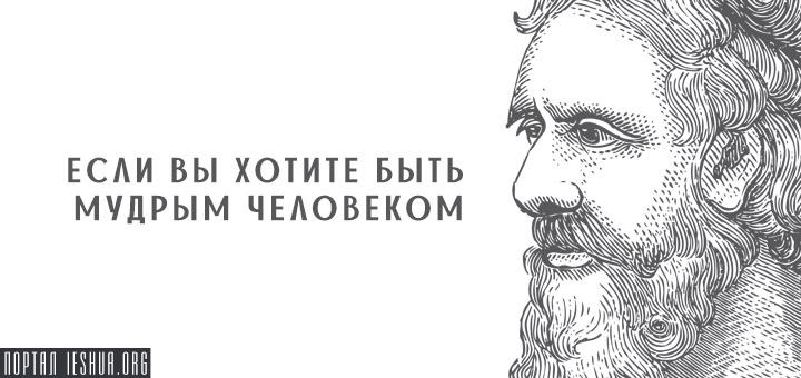 Если вы хотите быть мудрым человеком