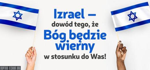 Izrael – dowód tego, że Bóg będzie wierny w stosunku do Was!