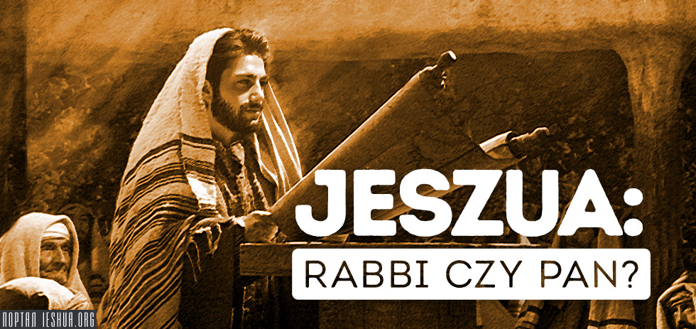 Jeszua: Rabbi czy Pan?