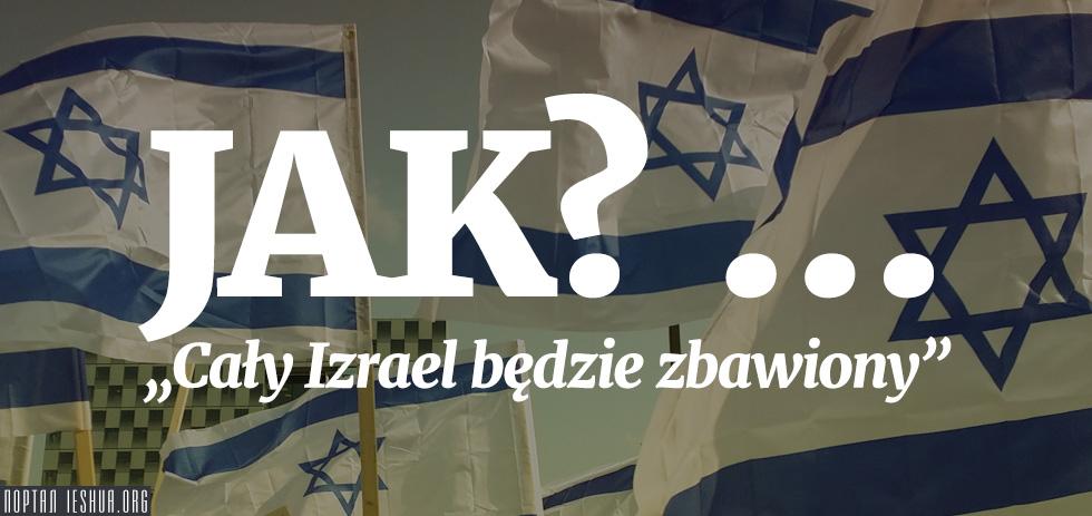 """JAK? … """"Cały Izrael będzie zbawiony"""""""