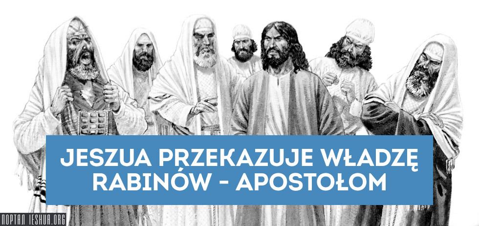 Jeszua przekazuje władzę rabinów - apostołom